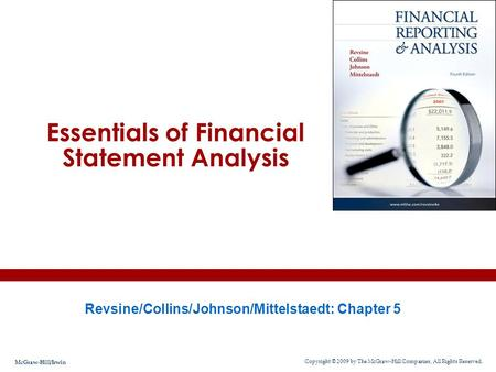 Essentials of Financial Statement Analysis Revsine/Collins/Johnson/Mittelstaedt: Chapter 5 Copyright © 2009 by The McGraw-Hill Companies, All Rights Reserved.