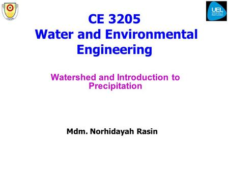 CE 3205 Water and Environmental Engineering Watershed and Introduction to Precipitation Mdm. Norhidayah Rasin.