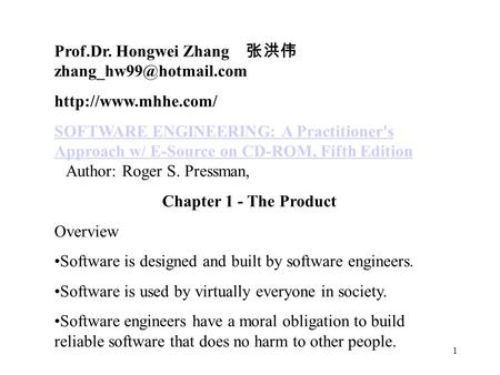 1 Prof.Dr. Hongwei Zhang 张洪伟  SOFTWARE ENGINEERING: A Practitioner's Approach w/ E-Source on CD-ROM, Fifth Edition.