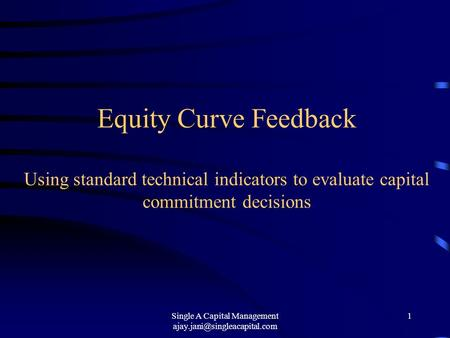 Single A Capital Management 1 Equity Curve Feedback Using standard technical indicators to evaluate capital commitment decisions.
