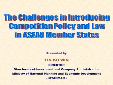 Presented by TIN KO WIN DIRECTOR Directorate of Investment and Company Administration Ministry of National Planning and Economic Development ( MYANMAR.