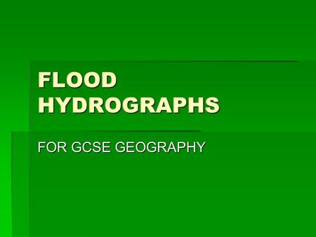 FLOOD HYDROGRAPHS FOR GCSE GEOGRAPHY.
