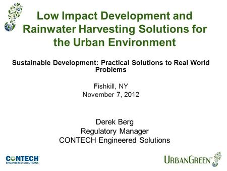 Sustainable Development: Practical Solutions to Real World Problems Fishkill, NY November 7, 2012 Low Impact Development and Rainwater Harvesting Solutions.