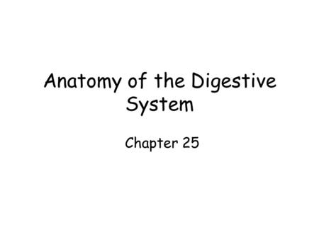 Anatomy of the Digestive System Chapter 25. Gastrointestinal (GI) Tract.