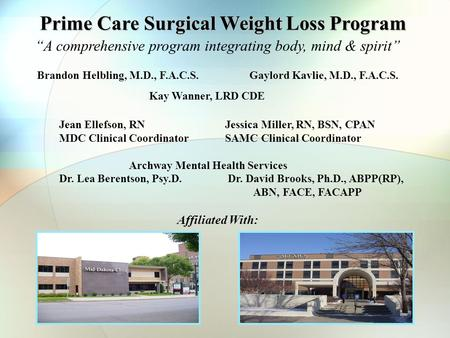 "Prime Care Surgical Weight Loss Program ""A comprehensive program integrating body, mind & spirit"" Brandon Helbling, M.D., F.A.C.S. Gaylord Kavlie, M.D.,"