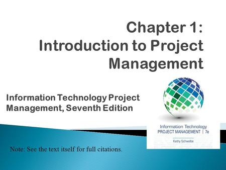 Information Technology <strong>Project</strong> <strong>Management</strong>, Seventh Edition Note: See the text itself for full citations.