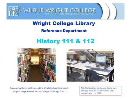 1 History 111 & 112 Wright College Library Reference Department Prepared by Daniel Stuhlman and the Wright College Library staff. Wright College is one.