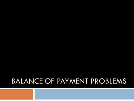 BALANCE OF PAYMENT PROBLEMS. Current Account Deficit  Two broad ways in which a current account is covered – loans from abroad and investments from abroad.