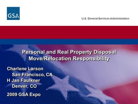 U.S. General Services Administration Personal and Real Property Disposal Move/Relocation Responsibility Charlene Larson San Francisco, CA H Jan Faulkner.