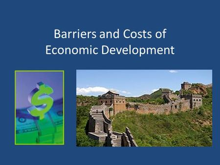 Barriers and Costs of Economic Development. Millennium Development Goals