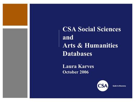CSA Social Sciences and Arts & Humanities Databases Laura Karves October 2006.