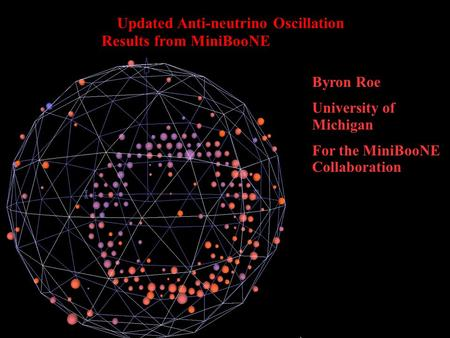 1 Updated Anti-neutrino Oscillation Results from MiniBooNE Byron Roe University of Michigan For the MiniBooNE Collaboration.