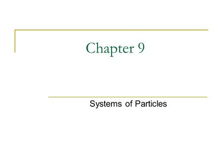 Chapter 9 Systems of Particles. Section 9.2: Center of Mass in a Two Particle System Center of Mass is the point at which all forces are assumed to act.