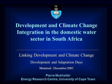 1 Development and Climate Change Integration in the domestic water sector in South Africa Linking Development and Climate Change Development and Adaptation.