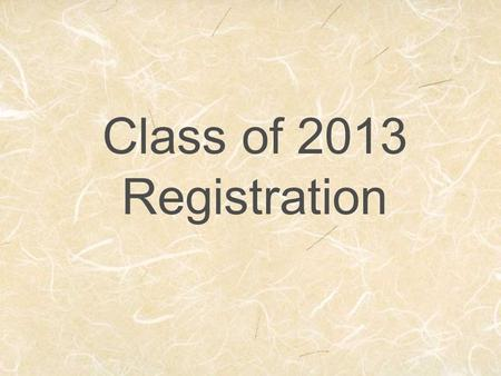 Class of 2013 Registration. Class Registration Required courses for Seniors: English 4 PE You will need 25 credits to graduate.