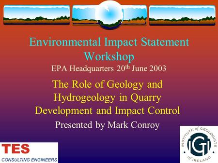 Environmental Impact Statement Workshop EPA Headquarters 20 th June 2003 The Role of Geology and Hydrogeology in Quarry Development and Impact Control.