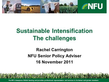 The NFU champions British farming and provides professional representation and services to its farmer and grower members Sustainable Intensification The.