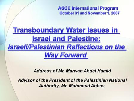 Address of Mr. Marwan Abdel Hamid Advisor of the President of the Palestinian National Authority, Mr. Mahmoud Abbas.