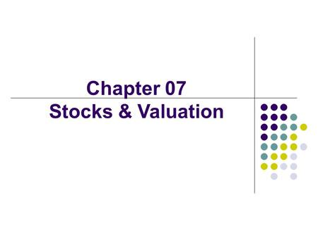 Chapter 07 Stocks & Valuation. Value Stock = + + + D1D1 D2D2 D∞D∞ (1 + r s ) 1 (1 + r s ) ∞ (1 + r s ) 2 Dividends (D t ) Market interest rates Firm's.