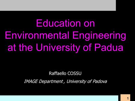 1 Raffaello COSSU IMAGE Department, University of Padova Education on Environmental Engineering at the University of Padua.