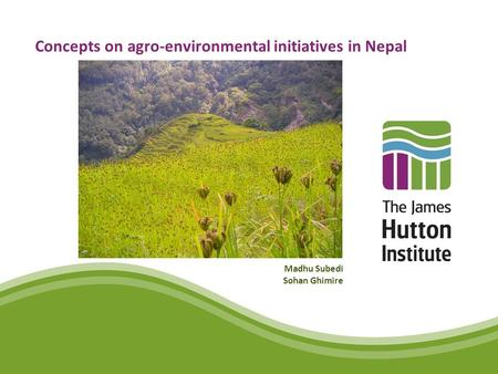 Concepts on agro-environmental initiatives in Nepal Madhu Subedi Sohan Ghimire.