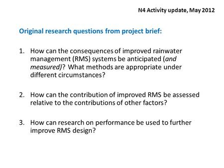 Original research questions from project brief: 1.How can the consequences of improved rainwater management (RMS) systems be anticipated (and measured)?