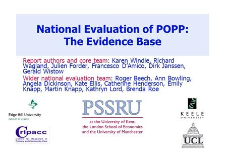 National Evaluation of POPP: The Evidence Base Report authors and core team: Karen Windle, Richard Wagland, Julien Forder, Francesco D'Amico, Dirk Janssen,