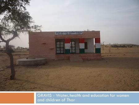 GRAVIS GRAVIS - Water, health and education for women and children of Thar.