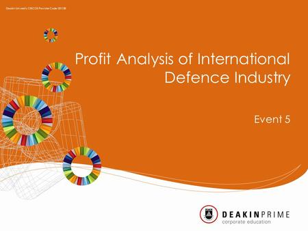 Profit Analysis of International Defence Industry Event 5 Deakin University CRICOS Provider Code: 00113B.