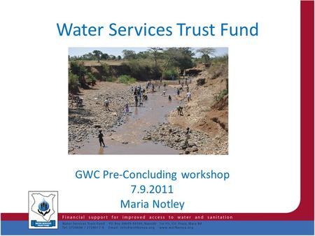 Water Services Trust Fund GWC Pre-Concluding workshop 7.9.2011 Maria Notley.