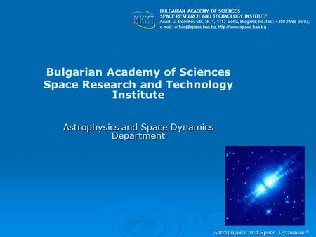 <strong>Astrophysics</strong> <strong>and</strong> Space Dynamics © <strong>Astrophysics</strong> <strong>and</strong> Space Dynamics © Bulgarian Academy of Sciences Space Research <strong>and</strong> Technology Institute <strong>Astrophysics</strong>.