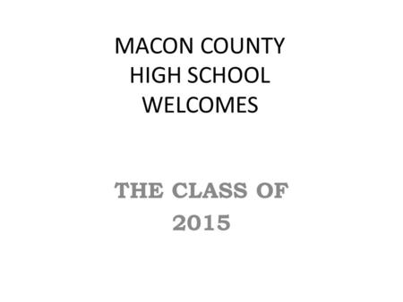 MACON COUNTY HIGH SCHOOL WELCOMES THE CLASS OF 2015.
