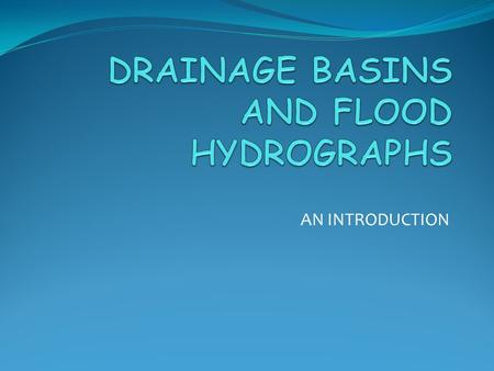 AN INTRODUCTION. Drainage Basins An area of land drained by a river and its tributaries. This is also called the catchment area. Any precipitation which.