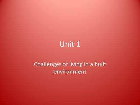 Unit 1 Challenges of living in a built environment.