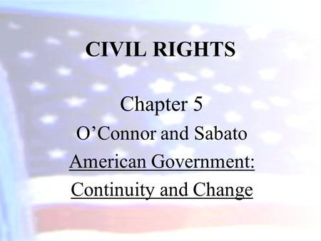 CIVIL RIGHTS Chapter 5 O'Connor and Sabato American Government: Continuity and Change.