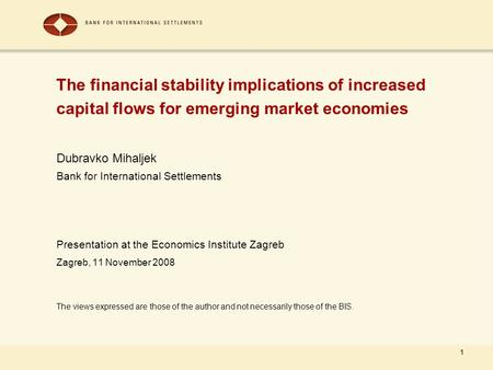 1 The financial stability implications of increased capital flows for emerging market economies Dubravko Mihaljek Bank for International Settlements Presentation.