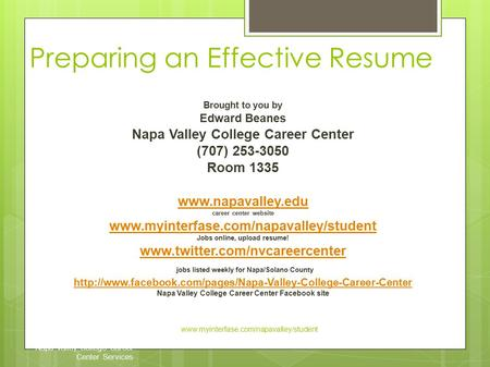 Preparing an Effective Resume Napa Valley College Career Center Services www.myinterfase.com/napavalley/student Brought to you by Edward Beanes Napa Valley.