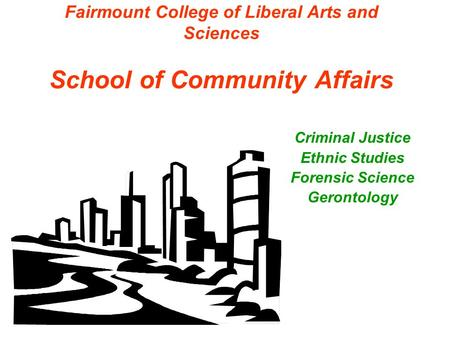 Fairmount College of Liberal Arts and Sciences School of Community Affairs Criminal Justice Ethnic Studies Forensic Science Gerontology.