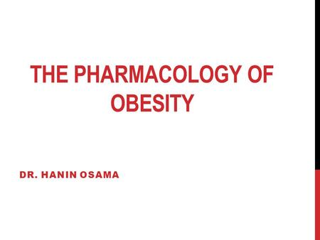 THE PHARMACOLOGY OF OBESITY DR. HANIN OSAMA. DEFINITION OF OBESITY BMI 25-29.9 (Grade 1, overweight) BMI 30-39.9 (Grade 2, obese) BMI > 40 (Grade 3, Morbidly.
