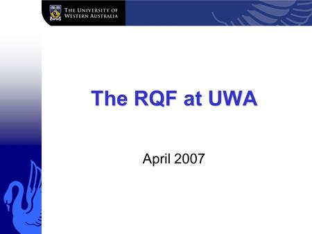 The RQF at UWA April 2007. UWA Announced by Minister Bishop December 2006 New system to assess research quality Distribute research block grant.