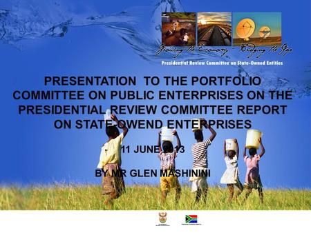 PRESENTATION TO THE PORTFOLIO COMMITTEE ON PUBLIC ENTERPRISES ON THE PRESIDENTIAL REVIEW COMMITTEE REPORT ON STATE-OWEND ENTERPRISES 11 JUNE 2013 BY MR.