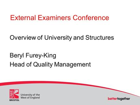 External Examiners Conference Overview of University and Structures Beryl Furey-King Head of Quality Management.