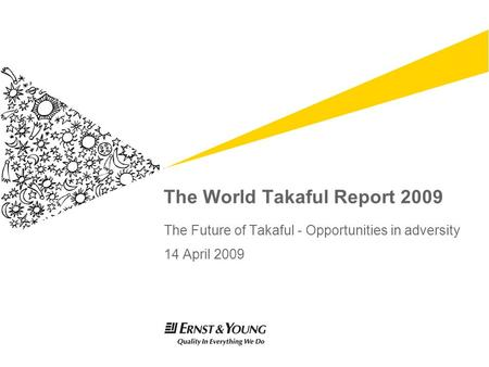 The World Takaful Report 2009 The Future of Takaful - Opportunities in adversity 14 April 2009.