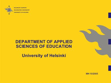 DEPARTMENT OF APPLIED SCIENCES OF EDUCATION University of Helsinki MH 10/2005.