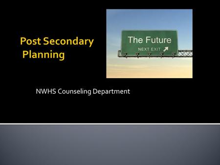 NWHS Counseling Department.  Steps in Post-Secondary Planning  College Planning on Family Connection.