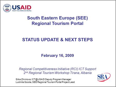 South Eastern Europe (SEE) Regional Tourism Portal STATUS UPDATE & NEXT STEPS February 16, 2009 Regional Competitiveness Initiative (RCI) ICT Support 2.