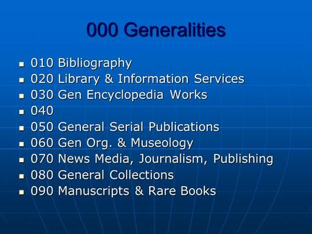 000 Generalities 010 Bibliography 010 Bibliography 020 Library & Information Services 020 Library & Information Services 030 Gen Encyclopedia Works 030.