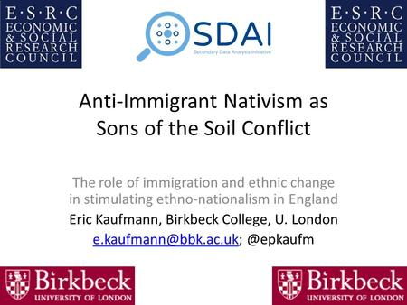 Anti-Immigrant Nativism as Sons of the Soil Conflict The role of immigration and ethnic change in stimulating ethno-nationalism in England Eric Kaufmann,