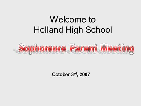 Welcome to Holland High School October 3 rd, 2007.