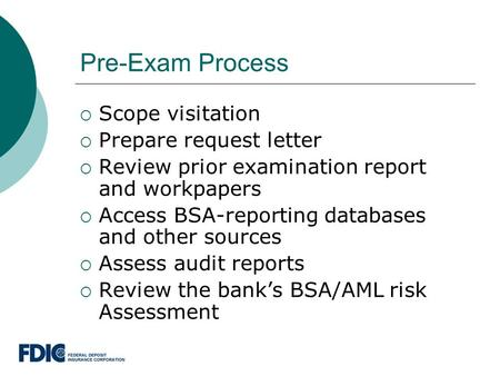 Pre-Exam Process  Scope visitation  Prepare request letter  Review prior examination report and workpapers  Access BSA-reporting databases and other.